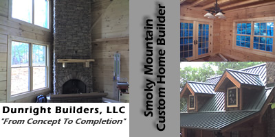 Dunright Builders, LLC - Smoky Mountain Custom Log Home Builder servicing Gatlinburg, Pigeon Forge, Wears Valley, Townsend, and Pittman Center TN