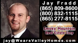 Jay Fradd - Realtor Smoky Mountain Real Estate Corp. - Wears Valley, TN near Gatlinburg, Pigeon Forge, Townsend, & Sevierville in the Great Smoky Mountains