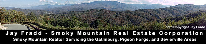 Smoky Mountain Real Estate - Realtor Jay Fradd - Gatlinburg Cabins, Pigeon Forge Log Homes, Sevierville Land, Wears Valley Cabin Rentals, Great Smoky Mountains National Park, Cove Mountain, investments.