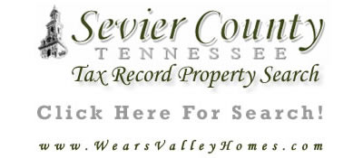 Sevier County TN Real Estate Property Tax Record Search - Sevierville, Gatlinburg, Pigeon Forge, Wears Valley, Pittman Center, Seymour, Kodak, New Center, Jones Cove, Boyds Creek, Cobby Nob, Bluff Mountain, and Waldens Creek areas
